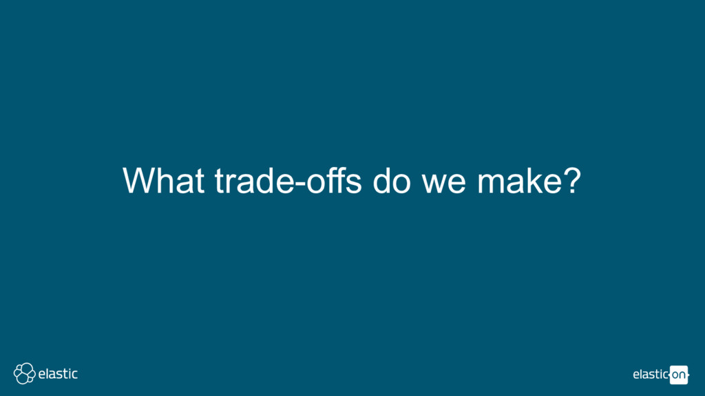 What trade-offs do we make?