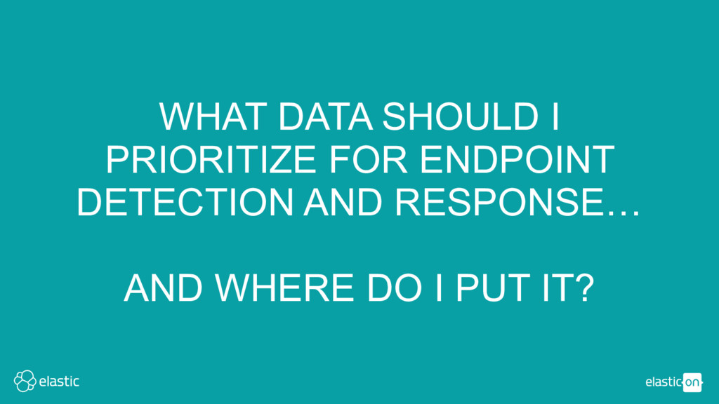 WHAT DATA SHOULD I PRIORITIZE FOR ENDPOINT DETE...