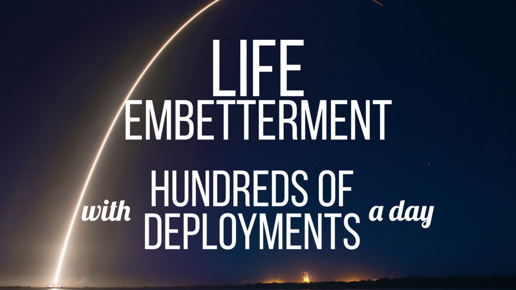 LIFE HUNDREDS OF DEPLOYMENTS a day with EMBETTE...
