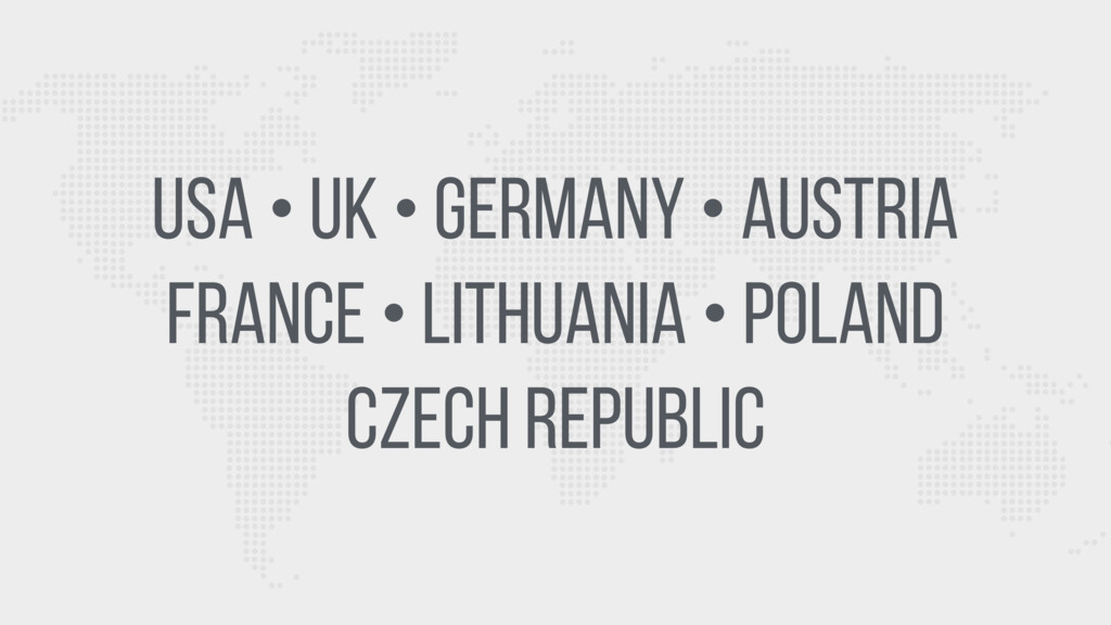 USA • UK • Germany • Austria France • Lithuania...