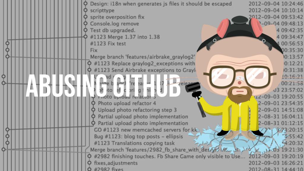ABUSING GITHUB