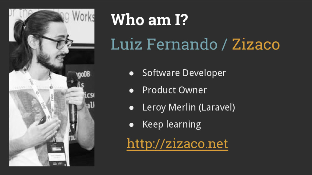 Who am I? ● Software Developer ● Product Owner ...