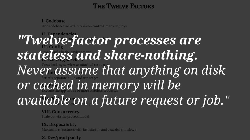 """Twelve-factor processes are stateless and shar..."