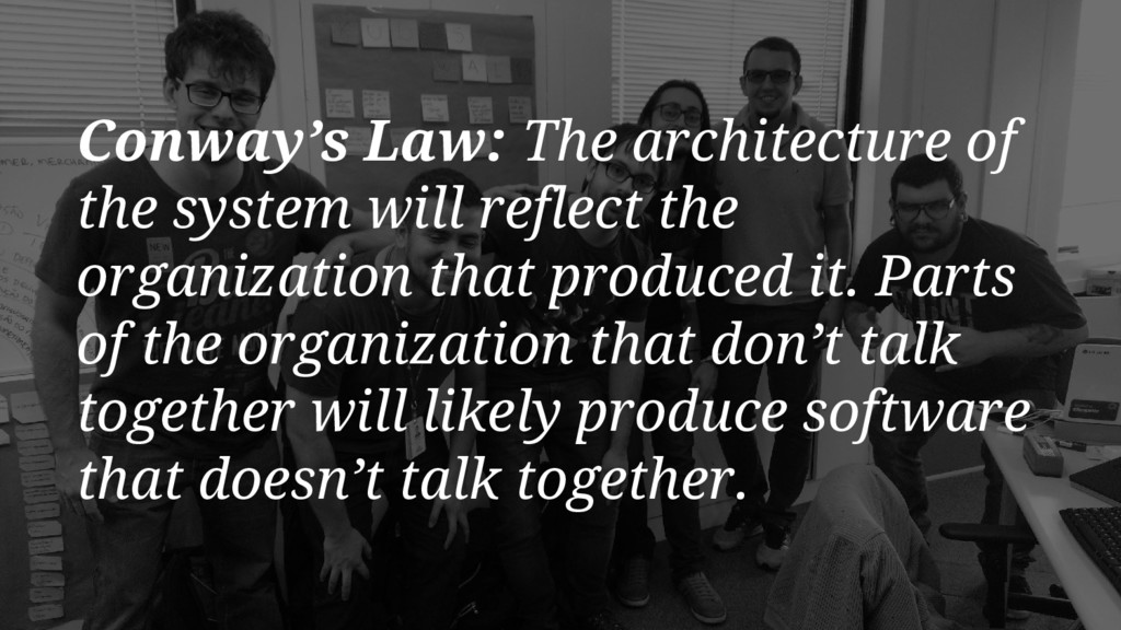 Conway's Law: The architecture of the system wi...