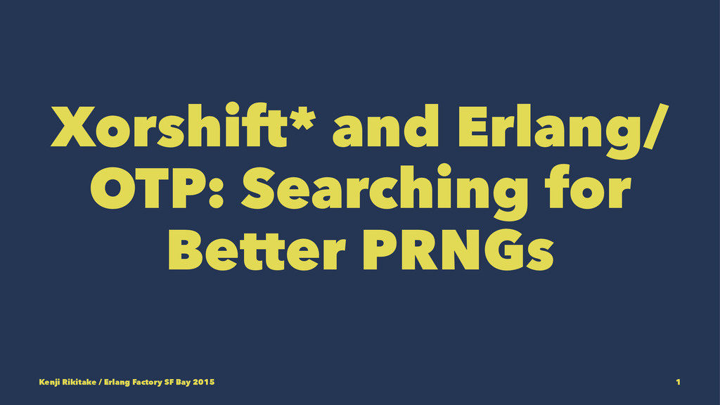 Xorshift* and Erlang/ OTP: Searching for Better...