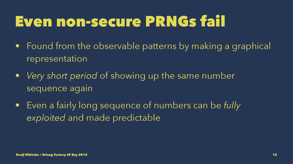Even non-secure PRNGs fail • Found from the obs...