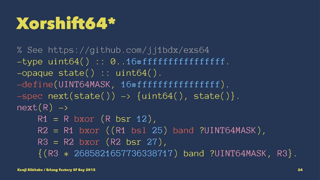 Xorshift64* % See https://github.com/jj1bdx/exs...