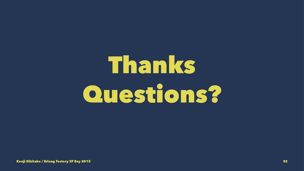 Thanks Questions? Kenji Rikitake / Erlang Facto...