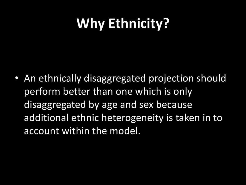 Why Ethnicity? • An ethnically disaggregated pr...