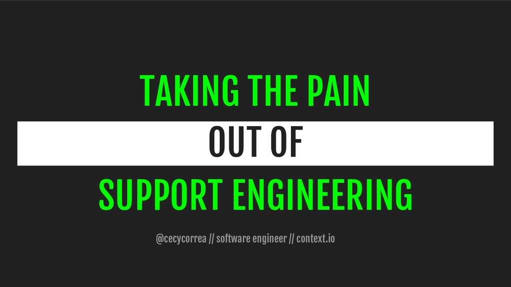 TAKING THE PAIN OUT OF SUPPORT ENGINEERING @cec...