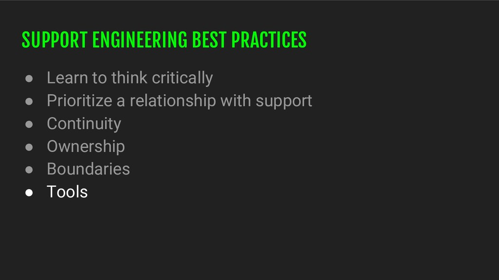 SUPPORT ENGINEERING BEST PRACTICES ● Learn to t...