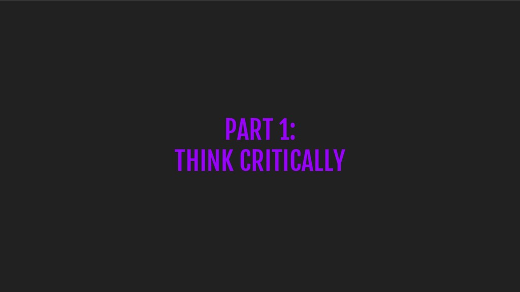 PART 1: THINK CRITICALLY