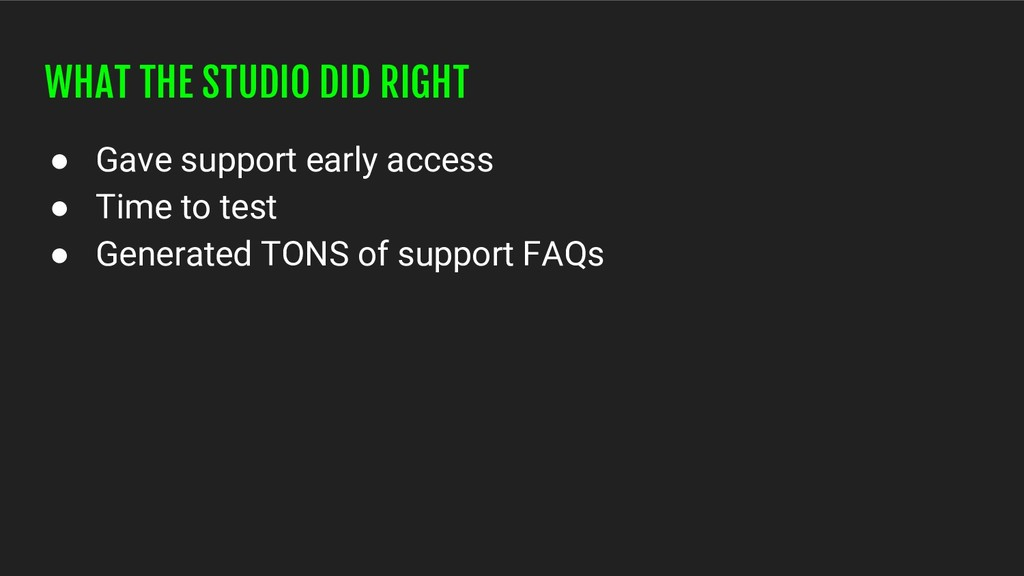 WHAT THE STUDIO DID RIGHT ● Gave support early ...