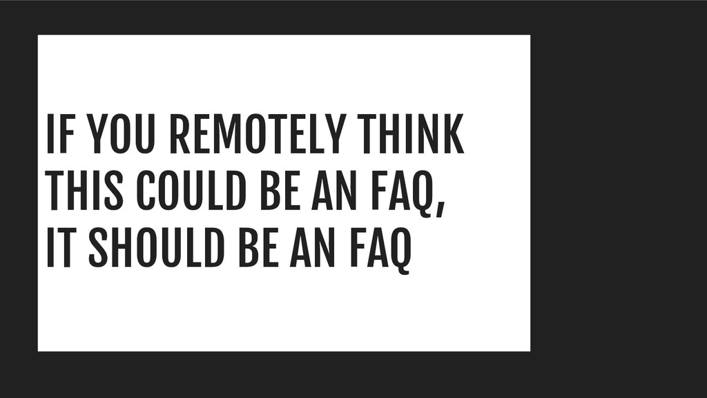 IF YOU REMOTELY THINK THIS COULD BE AN FAQ, IT ...
