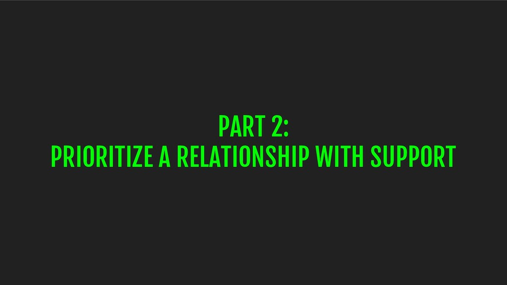 PART 2: PRIORITIZE A RELATIONSHIP WITH SUPPORT