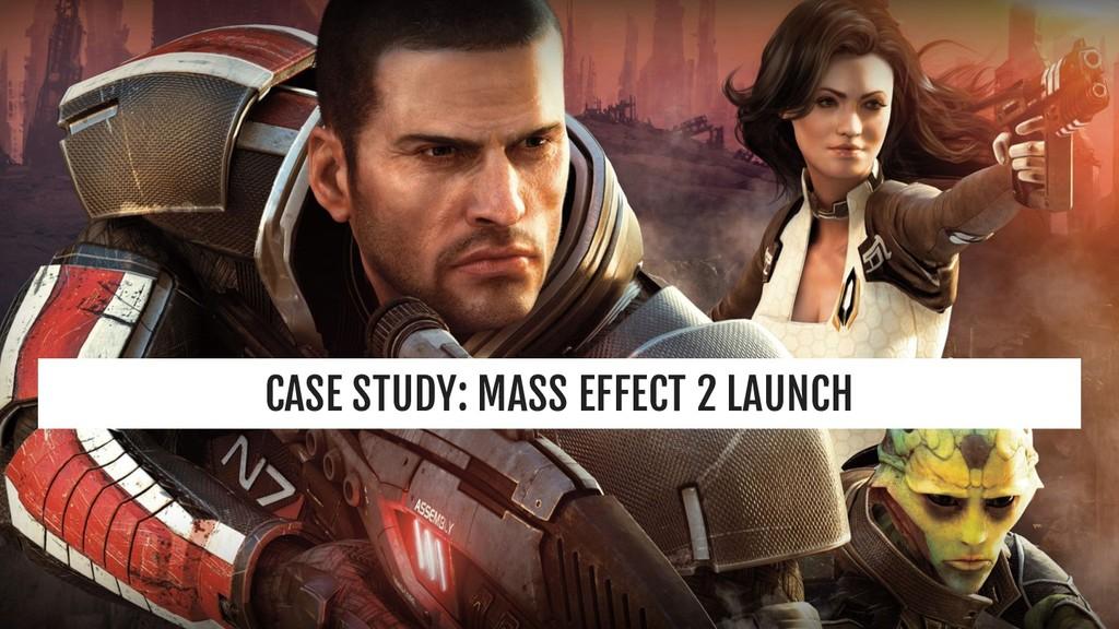 CASE STUDY: MASS EFFECT 2 LAUNCH