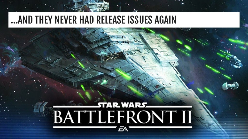 ...AND THEY NEVER HAD RELEASE ISSUES AGAIN