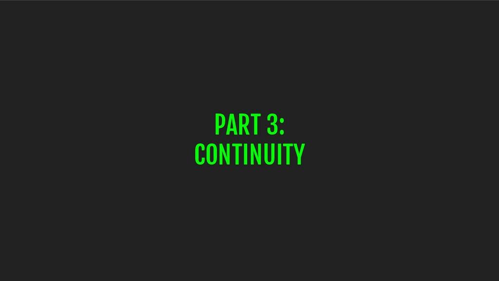 PART 3: CONTINUITY
