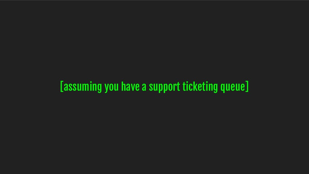 [assuming you have a support ticketing queue]