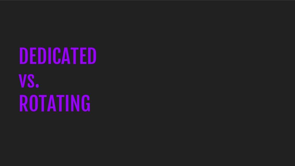 DEDICATED vs. ROTATING