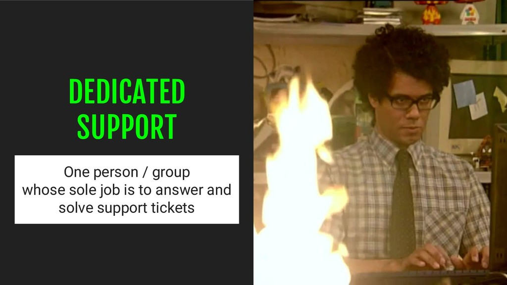 DEDICATED SUPPORT One person / group whose sole...