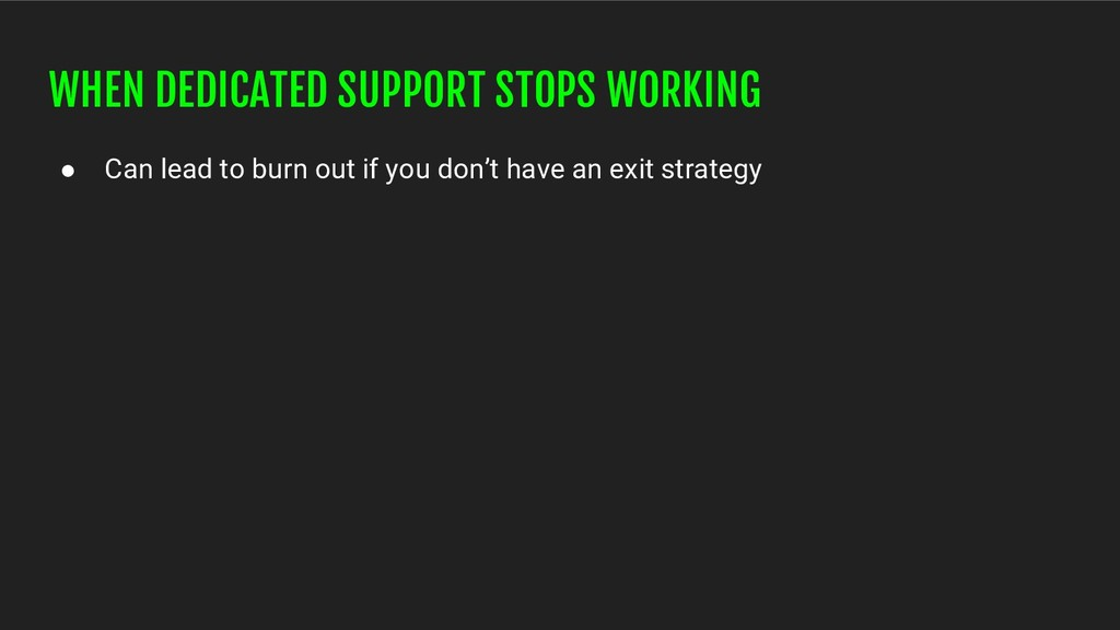WHEN DEDICATED SUPPORT STOPS WORKING ● Can lead...