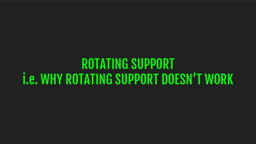ROTATING SUPPORT i.e. WHY ROTATING SUPPORT DOES...