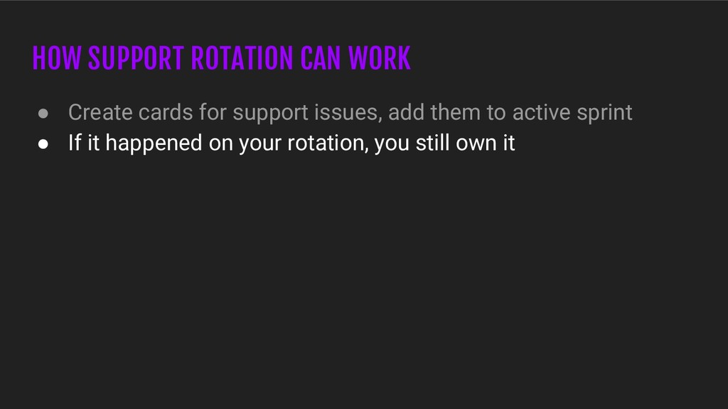HOW SUPPORT ROTATION CAN WORK ● Create cards fo...