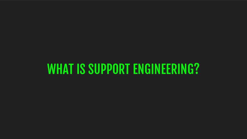 WHAT IS SUPPORT ENGINEERING?