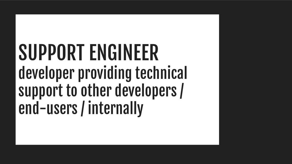 SUPPORT ENGINEER developer providing technical ...