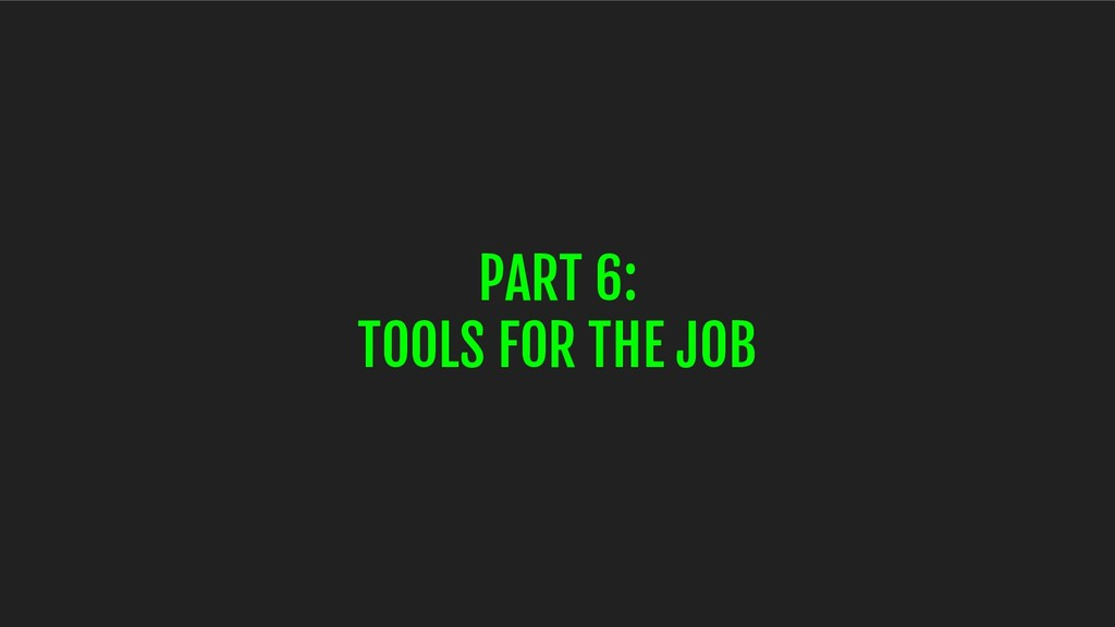 PART 6: TOOLS FOR THE JOB