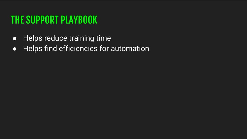 THE SUPPORT PLAYBOOK ● Helps reduce training ti...