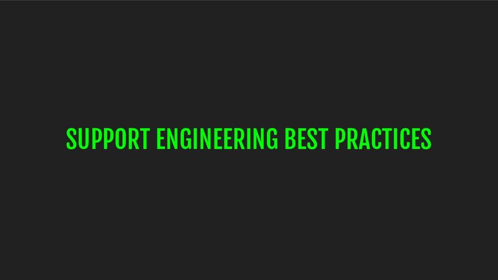 SUPPORT ENGINEERING BEST PRACTICES