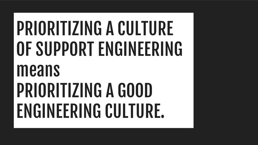 PRIORITIZING A CULTURE OF SUPPORT ENGINEERING m...