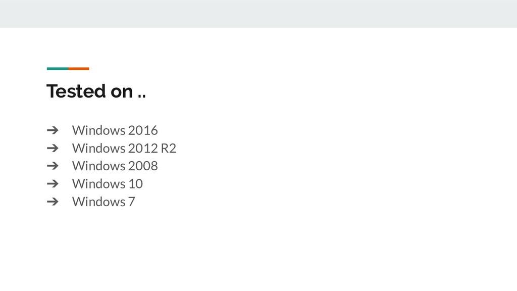 Tested on .. ➔ Windows 2016 ➔ Windows 2012 R2 ➔...