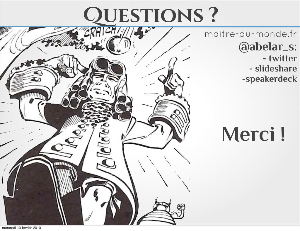 Questions ? Merci ! maitre-du-monde.fr @abelar_...