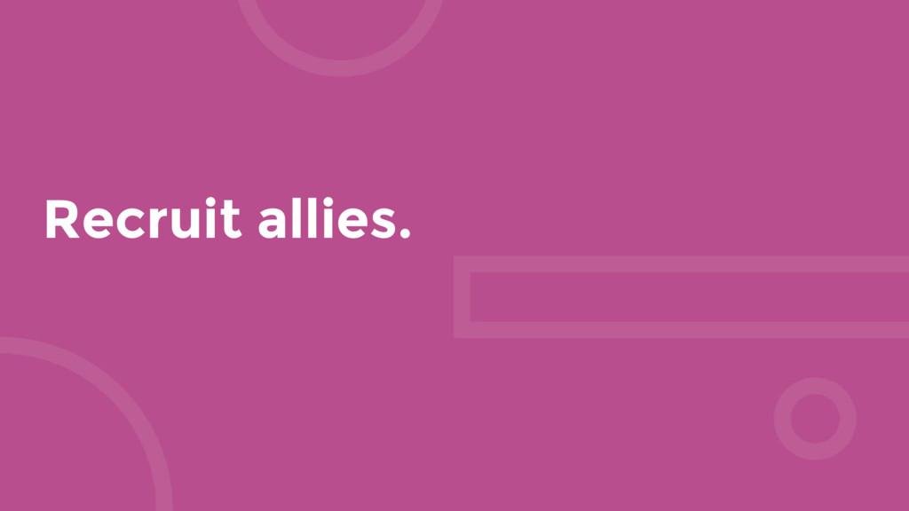 Recruit allies.