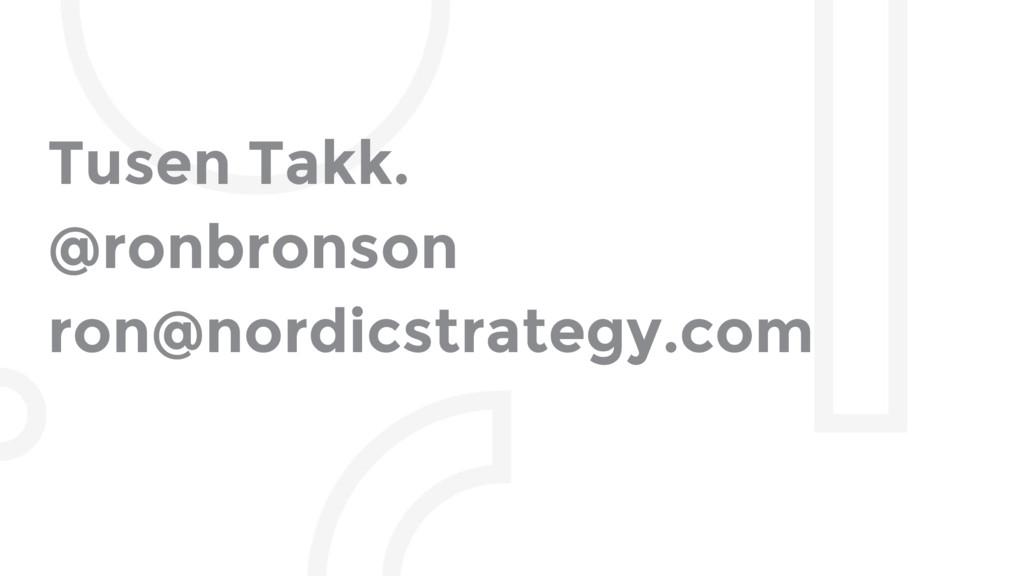 Tusen Takk. @ronbronson ron@nordicstrategy.com