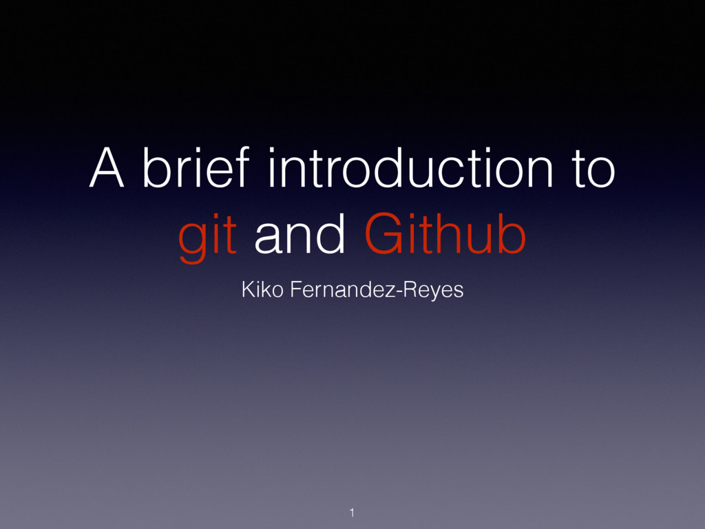 A brief introduction to git and Github Kiko Fer...