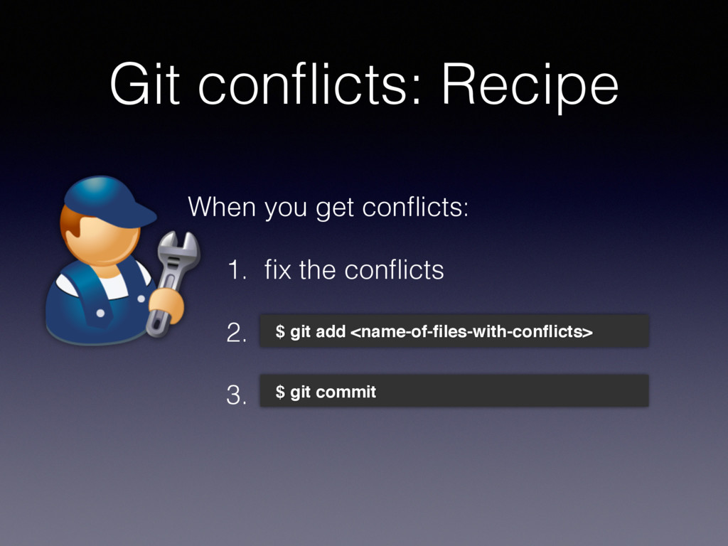 Git conflicts: Recipe $ git add <name-of-files-wi...