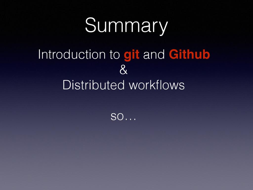 Summary Introduction to git and Github & Distri...