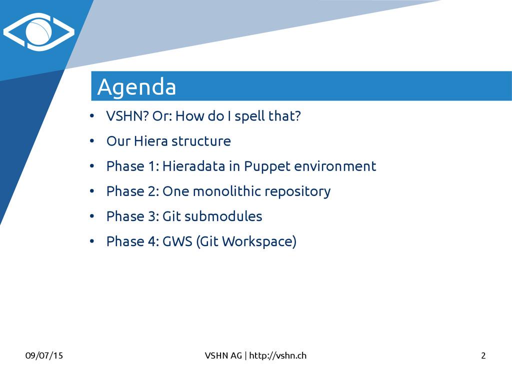 09/07/15 VSHN AG   http://vshn.ch 2 Agenda ● VS...
