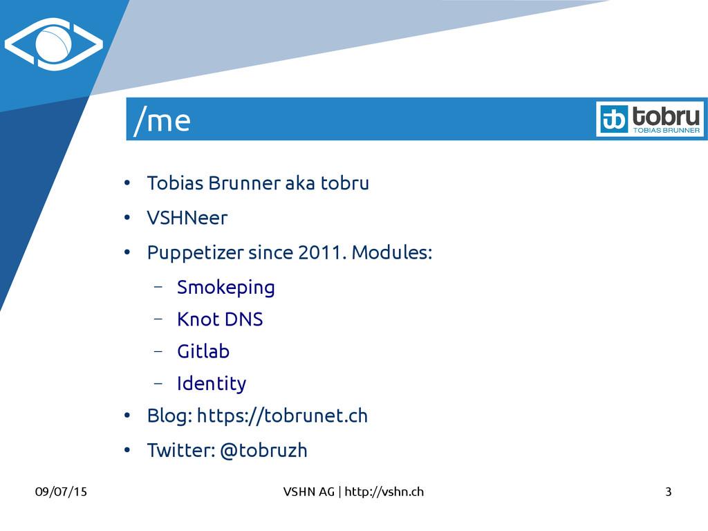 09/07/15 VSHN AG   http://vshn.ch 3 /me ● Tobia...