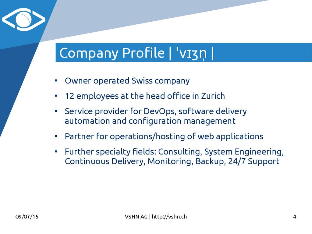 09/07/15 VSHN AG   http://vshn.ch 4 Company Pro...