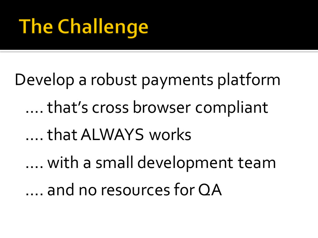 Develop a robust payments platform …. that...
