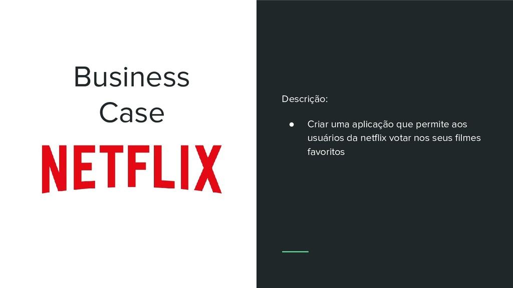 Business Case Descrição: ● Criar uma aplicação ...