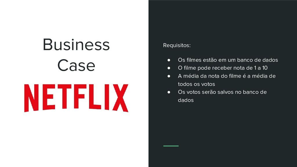 Business Case Requisitos: ● Os filmes estão em u...
