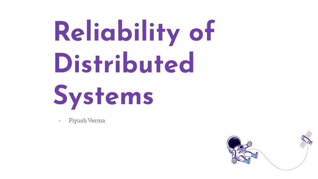 Reliability of Distributed Systems - Piyush Ver...