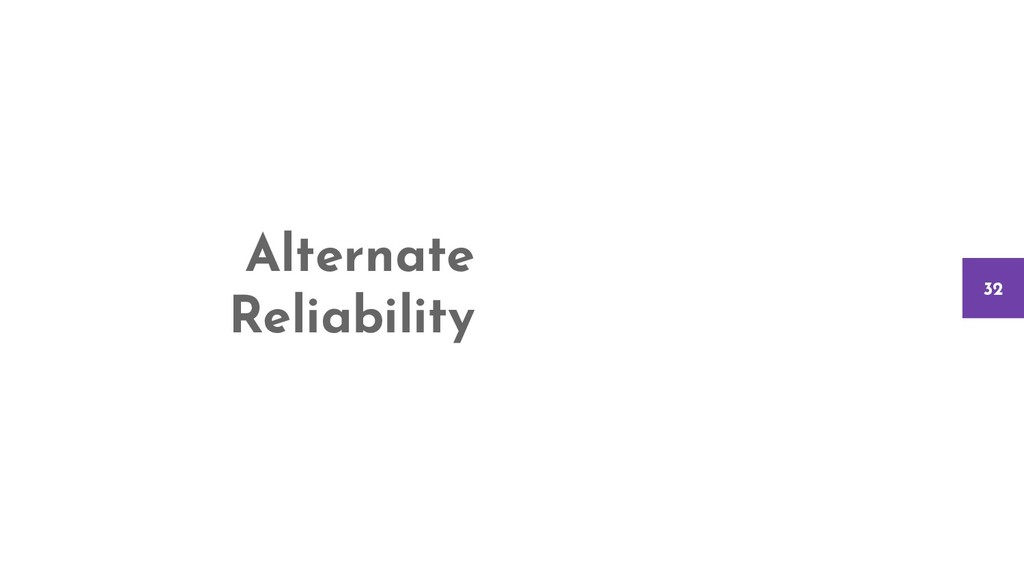 Alternate Reliability 32