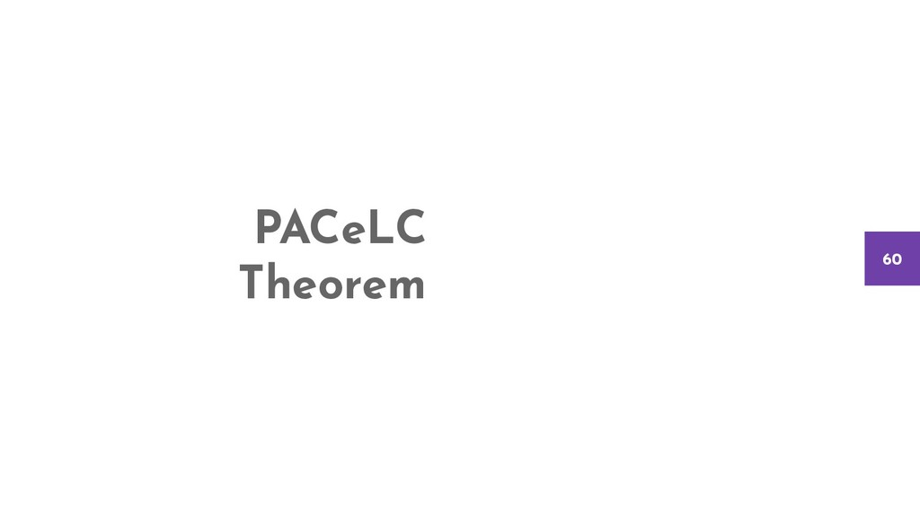 PACeLC Theorem 60